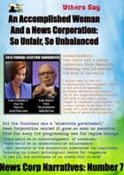 An Accomplished Woman and a News Corporation: - So Unfair, so Unbalanced ebook by Uthers Say