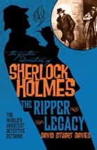 The Further Adventures of Sherlock Holmes - The Ripper Legacy ebook by David Stuart Davies