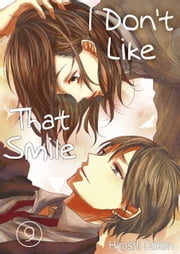I Don't Like That Smile 9 ebook by Hiroshi Daken