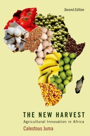 The New Harvest: Agricultural Innovation in Africa ebook by Calestous Juma