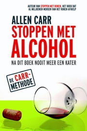 Stoppen met alcohol ebook door Allen Carr, Jacqueline Moonen