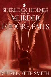 Sherlock Holmes and the Murder at Lodore Falls ebook by Charlotte Smith