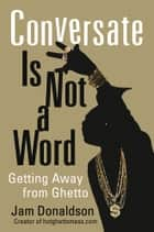 Conversate Is Not a Word ebook by Jam Donaldson