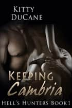Keeping Cambria - Hell's Hunters - Menage ebook by Kitty DuCane