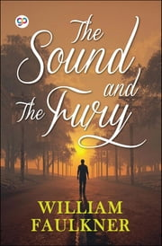 The Sound and the Fury ebook by William Faulkner, GP Editors