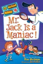 My Weirder School #10: Mr. Jack Is a Maniac! ebook by Dan Gutman,Jim Paillot