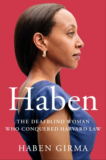 Haben - The Deafblind Woman Who Conquered Harvard Law ebook by Haben Girma