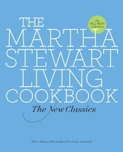 The Martha Stewart Living Cookbook - The New Classics ebook by Martha Stewart Living Magazine