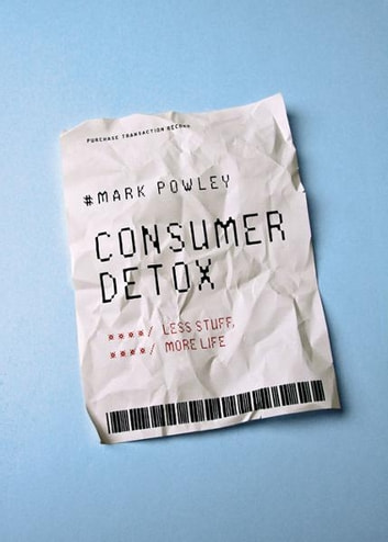 Consumer Detox - Less Stuff, More Life ebook by Revd. Mark Powley