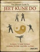 The Ultimate Guide to Jeet Kune Do ebook by The Authors at Black Belt