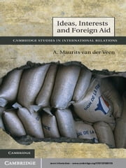 Ideas, Interests and Foreign Aid ebook by A. Maurits van der Veen
