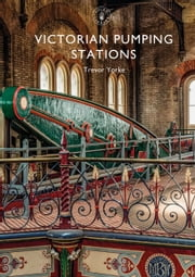 Victorian Pumping Stations ebook by Mr Trevor Yorke