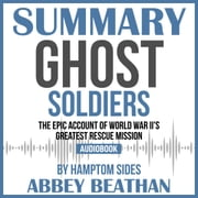 Summary of Ghost Soldiers: The Epic Account of World War II's Greatest Rescue Mission by Hamptom Sides audiobook by Abbey Beathan