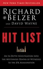 Hit List - An In-Depth Investigation into the Mysterious Deaths of Witnesses to the JFK Assassination ebook by Richard Belzer, David Wayne