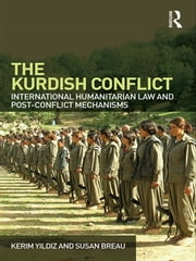 The Kurdish Conflict - International Humanitarian Law and Post-Conflict Mechanisms ebook by Kerim Yildiz,Susan Breau