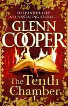 The Tenth Chamber ebook by Glenn Cooper