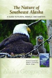 The Nature of Southeast Alaska - A Guide to Plants, Animals, and Habitats ebook by Richard Carstensen,Bob Armstrong,Rita M. O'Clair