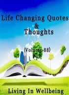 Life Changing Quotes & Thoughts (Volume 89) - Motivational & Inspirational Quotes ebook by Dr.Purushothaman Kollam