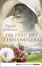 Die Frau des Teehändlers - Roman ebook by Dinah Jefferies, Angela Koonen