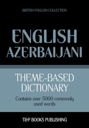 Theme-based dictionary British English-Azerbaijani - 5000 words ebook by Andrey Taranov