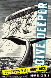 Dive Deeper:Journeys with Moby-Dick - Journeys with Moby-Dick ebook by George Cotkin