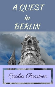 A Quest in Berlin ebook by Cecilia Peartree