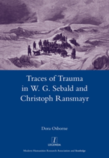 Traces Of Trauma In W. G. Sebald And Christoph Ransmayr Ebook By Dora  Osborne
