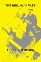 The Benjamin Files ebook by Fredric Jameson