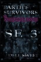 Earth's Survivors SE 3. The Outrunner Books ebook by Dell Sweet