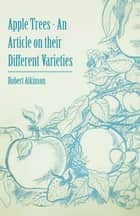 Apple Trees - An Article on their Different Varieties ebook by Robert Atkinson