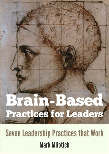 Brain-Based Practices for Leaders ebook by Mark Milotich