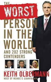 The Worst Person In the World - And 202 Strong Contenders ebook by Keith Olbermann
