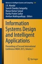 Information Systems Design and Intelligent Applications - Proceedings of Second International Conference INDIA 2015, Volume 1 ebook by J. K. Mandal, Suresh Chandra Satapathy, Manas Kumar Sanyal,...