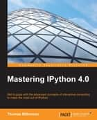 Mastering IPython 4.0 ebook by Thomas Bitterman