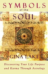 Symbols of the Soul: Discovering Your Life Purpose and Karma Through Astrology ebook by Gina Lake
