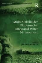 Multi-Stakeholder Platforms for Integrated Water Management ebook by Jeroen Warner