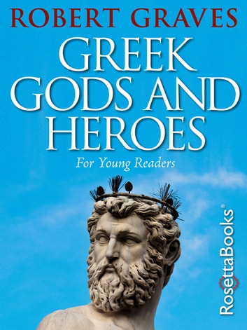 Greek Gods and Heroes - For Young Readers ebook by Robert Graves