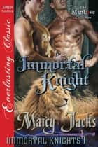 Immortal Knight ebook by Marcy Jacks