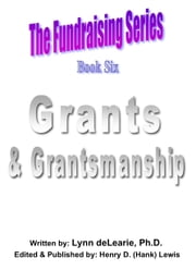 The Fundraising Series: Book 6 - Grants & Grantsmanship ebook by Lynn deLearie, Ph.D.