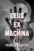 Deus ex Machina ebook by Perry Slaughter