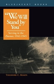 We Will Stand by You - Serving in the Pawnee, 1942-1945 ebook by Theodore C. Mason