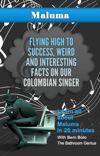 Maluma - Flying High to Success Weird and Interesting Facts on Our Colombian Singer ebook by BERN BOLO