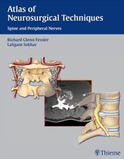 Atlas of Neurosurgical Techniques - Spine and Peripheral Nerves ebook by Richard Glenn Fessler,Laligam N. Sekhar