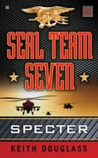 Seal Team Seven 02: Specter ebook by Keith Douglass