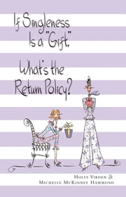 If Singleness Is a Gift, What's the Return Policy? ebook by Holly Virden,Michelle McKinney Hammond