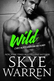 Wild - A Bad Boy Romance ebook by Skye Warren