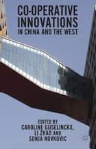Co-operative Innovations in China and the West ebook by C. Gijselinckx,L. Zhao,S. Novkovic