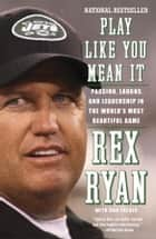 Play Like You Mean It ebook by Rex Ryan