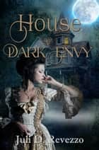 House of Dark Envy - (A Gothic Romance novel) ebook by Juli D. Revezzo