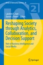 Reshaping Society through Analytics, Collaboration, and Decision Support ebook by Lakshmi S. Iyer,Daniel J. Power